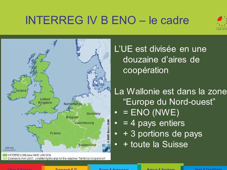 INTERREG IV B ENO – le cadre LUE est divisée en une douzaine daires de coopération La Wallonie est dans la zone Europe du Nord-ouest = ENO (NWE) = 4 p