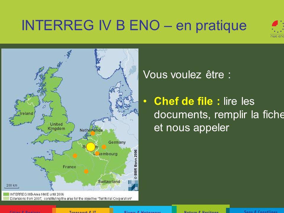 INTERREG IV B ENO – en pratique Vous voulez être : Chef de file : lire les documents, remplir la fiche et nous appeler