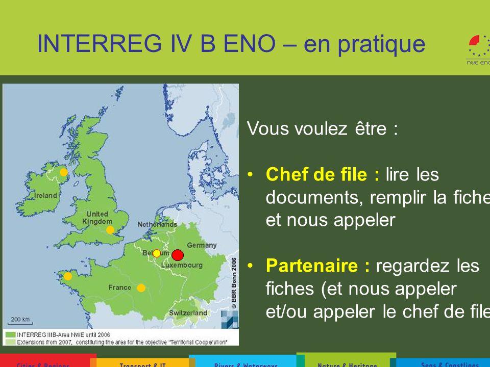 INTERREG IV B ENO – en pratique Vous voulez être : Chef de file : lire les documents, remplir la fiche et nous appeler Partenaire : regardez les fiche