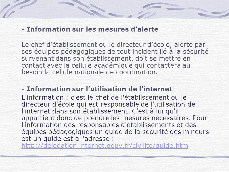 - Information sur les mesures dalerte Le chef détablissement ou le directeur décole, alerté par ses équipes pédagogiques de tout incident lié à la séc