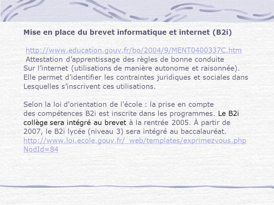 Mise en place du brevet informatique et internet (B2i) http://www.education.gouv.fr/bo/2004/9/MENT0400337C.htm Attestation dapprentissage des règles d