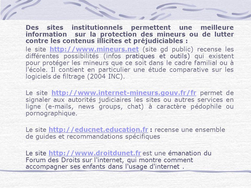 Des sites institutionnels permettent une meilleure information sur la protection des mineurs ou de lutter contre les contenus illicites et préjudiciab