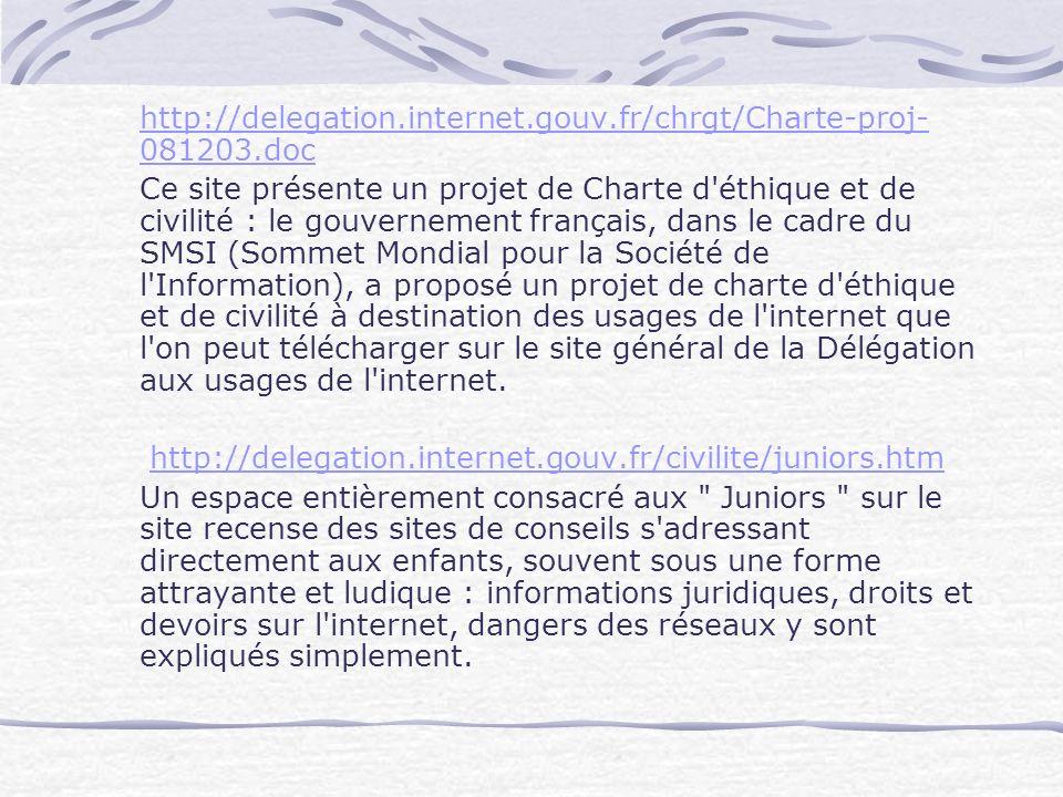 http://delegation.internet.gouv.fr/chrgt/Charte-proj- 081203.doc Ce site présente un projet de Charte d'éthique et de civilité : le gouvernement franç