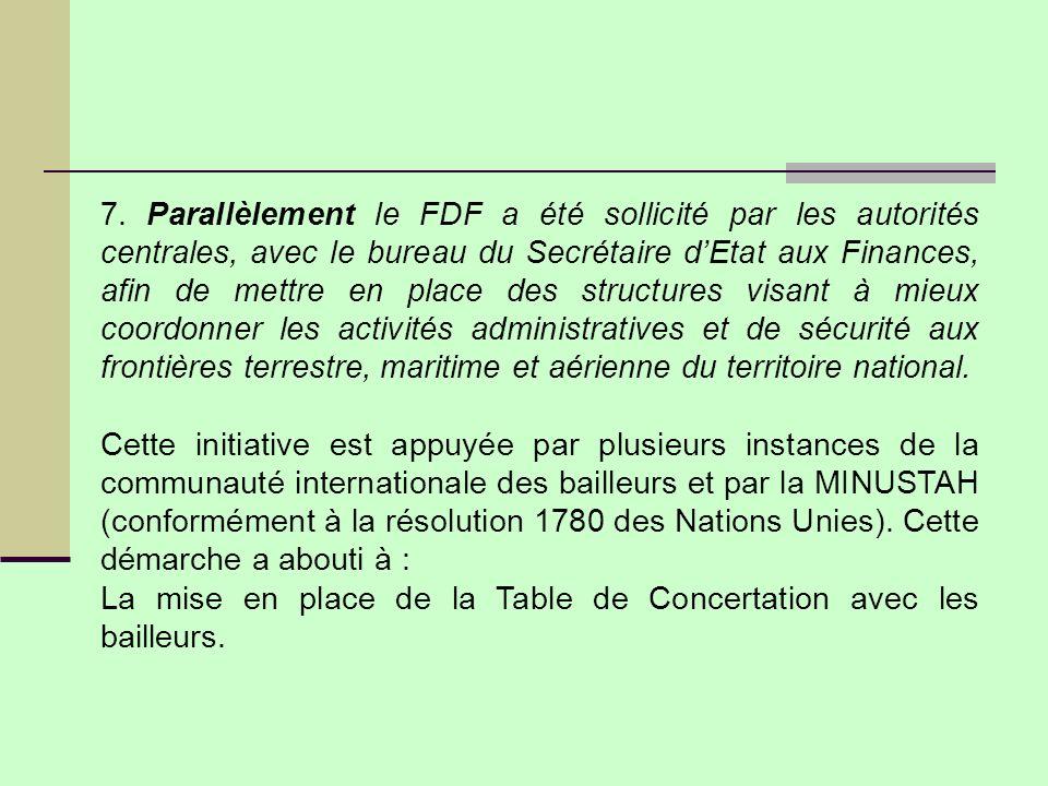 7. Parallèlement le FDF a été sollicité par les autorités centrales, avec le bureau du Secrétaire dEtat aux Finances, afin de mettre en place des stru