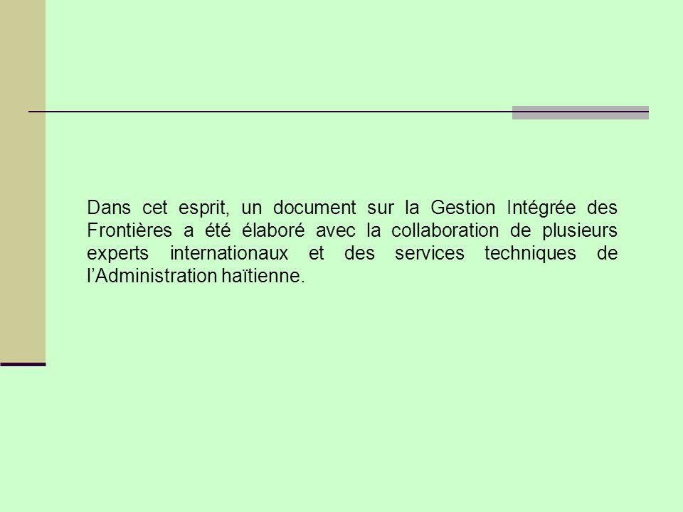 Dans cet esprit, un document sur la Gestion Intégrée des Frontières a été élaboré avec la collaboration de plusieurs experts internationaux et des services techniques de lAdministration haïtienne.