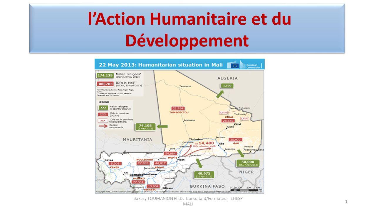lAction Humanitaire et du Développement Bakary TOUMANION Ph.D, Consultant/Formateur EHESP MALI 1