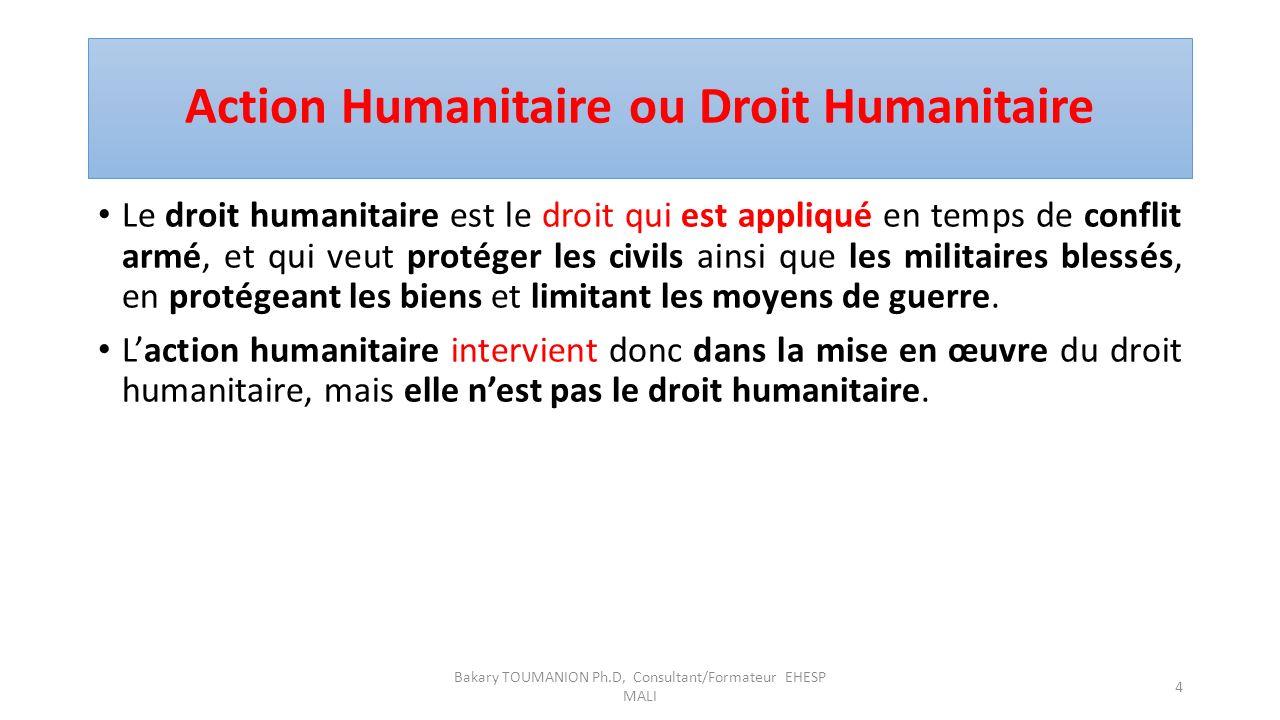 Action Humanitaire ou Droit Humanitaire Le droit humanitaire est le droit qui est appliqué en temps de conflit armé, et qui veut protéger les civils ainsi que les militaires blessés, en protégeant les biens et limitant les moyens de guerre.