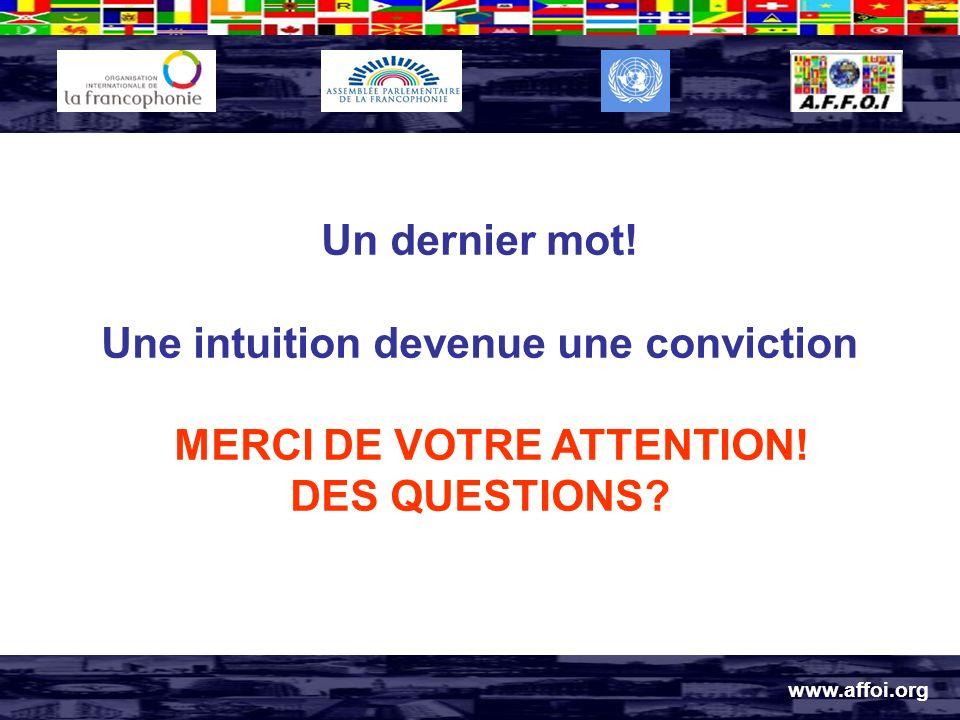 www.affoi.org Un dernier mot. Une intuition devenue une conviction MERCI DE VOTRE ATTENTION.