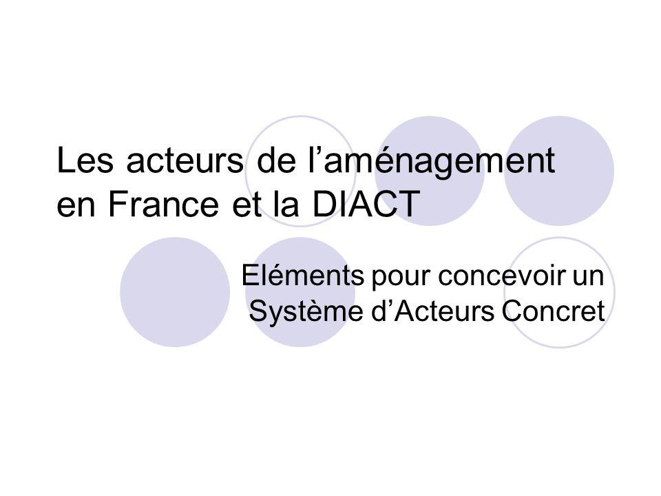 Les acteurs de laménagement en France et la DIACT Eléments pour concevoir un Système dActeurs Concret