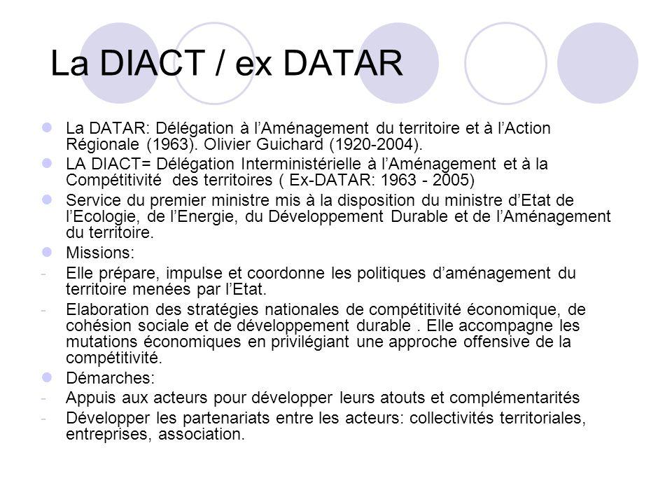 La DIACT / ex DATAR La DATAR: Délégation à lAménagement du territoire et à lAction Régionale (1963). Olivier Guichard (1920-2004). LA DIACT= Délégatio