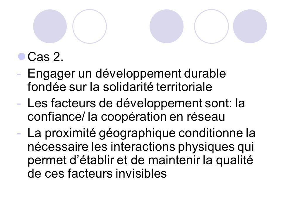 Cas 2. -Engager un développement durable fondée sur la solidarité territoriale -Les facteurs de développement sont: la confiance/ la coopération en ré