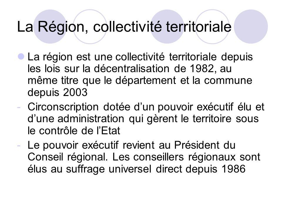 La Région, collectivité territoriale La région est une collectivité territoriale depuis les lois sur la décentralisation de 1982, au même titre que le