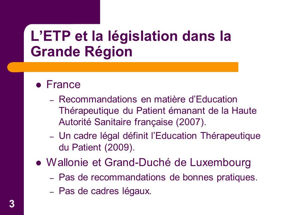 3 LETP et la législation dans la Grande Région France – Recommandations en matière dEducation Thérapeutique du Patient émanant de la Haute Autorité Sanitaire française (2007).