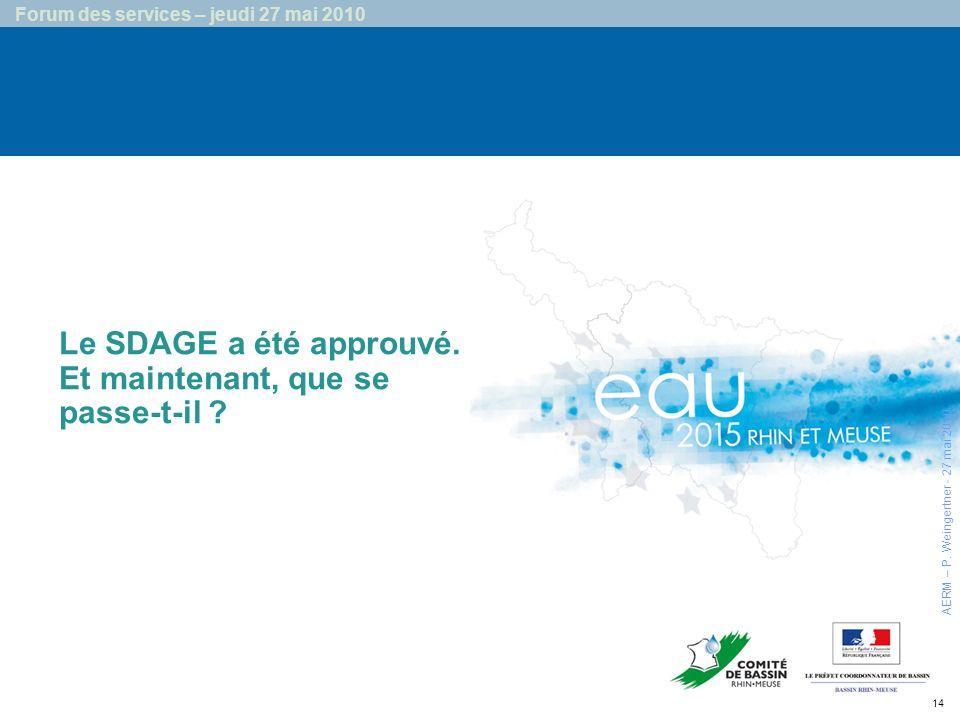 14 Forum des services – jeudi 27 mai 2010 Le SDAGE a été approuvé.