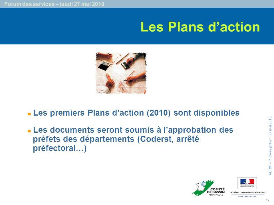 17 Forum des services – jeudi 27 mai 2010 Les Plans daction Les premiers Plans daction (2010) sont disponibles Les documents seront soumis à lapprobation des préfets des départements (Coderst, arrêté préfectoral…) AERM – P.