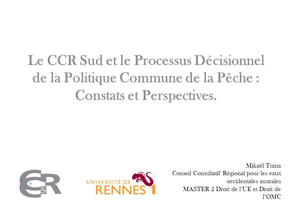Le CCR Sud et le Processus Décisionnel de la Politique Commune de la Pêche : Constats et Perspectives. Mikaël Tuma Conseil Consultatif Régional pour l