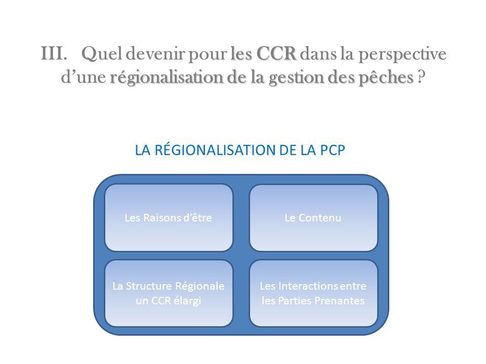 les CCR régionalisation de la gestion des pêches III. Quel devenir pour les CCR dans la perspective dune régionalisation de la gestion des pêches ? DL