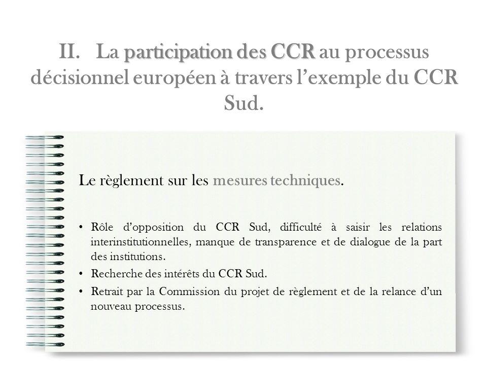participation des CCR II. La participation des CCR au processus décisionnel européen à travers lexemple du CCR Sud. Le règlement sur les mesures techn