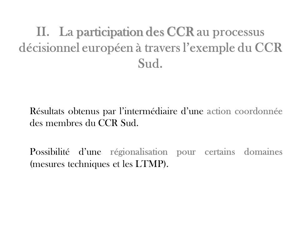 participation des CCR II. La participation des CCR au processus décisionnel européen à travers lexemple du CCR Sud. Résultats obtenus par lintermédiai