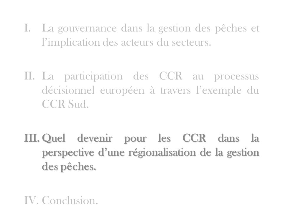 I.La gouvernance dans la gestion des pêches et limplication des acteurs du secteurs. II.La participation des CCR au processus décisionnel européen à t