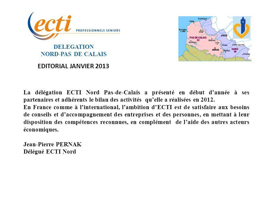 DELEGATION NORD-PAS DE CALAIS EDITORIAL JANVIER 2013 La délégation ECTI Nord Pas-de-Calais a présenté en début dannée à ses partenaires et adhérents l