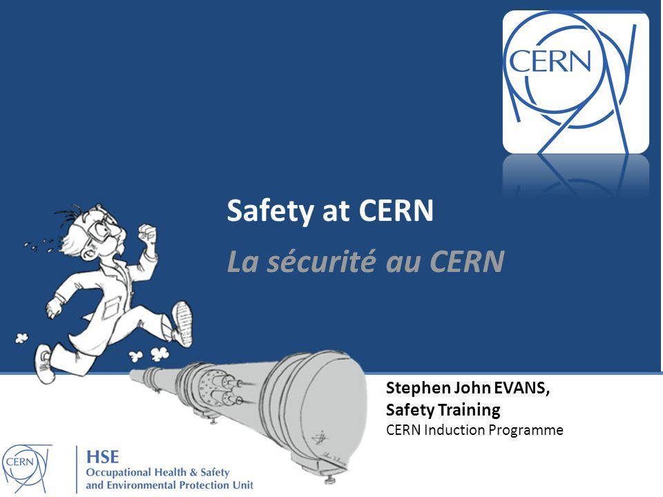Stephen John EVANS, Safety Training CERN Induction Programme Safety at CERN La sécurité au CERN