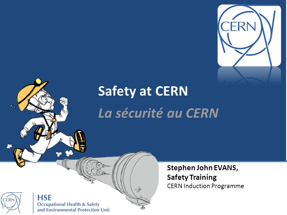 CERN Safety Representatives | Les acteurs de la Sécurité au CERN You Vous Supervisor Superviseur HSE Unit Unité HSE HSE Unit Unité HSE TSOs First Aiders Secouristes First Aiders Secouristes Medical Service Service Medical Medical Service Service Medical Fire Brigade Pompiers Fire Brigade Pompiers PREVENTION REMEDIATION CORRECTIF REMEDIATION CORRECTIF