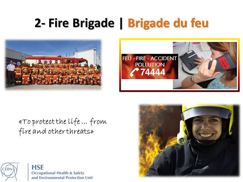 2- Fire Brigade | Brigade du feu «To protect the life … from fire and other threats»