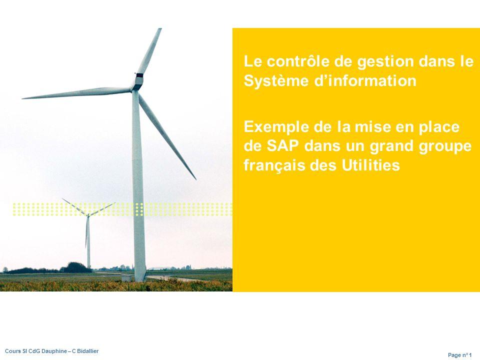 Page n° 1 Cours SI CdG Dauphine – C Bidallier Le contrôle de gestion dans le Système dinformation Exemple de la mise en place de SAP dans un grand groupe français des Utilities