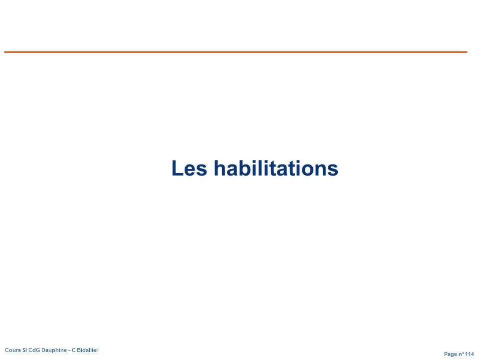 Page n° 114 Cours SI CdG Dauphine – C Bidallier Les habilitations