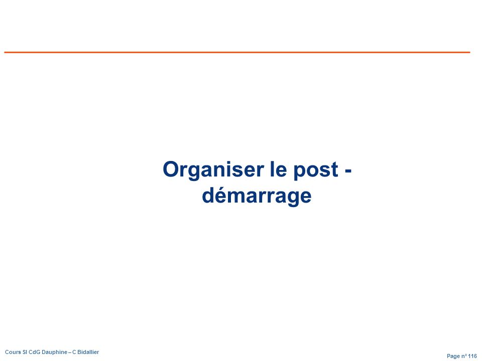 Page n° 116 Cours SI CdG Dauphine – C Bidallier Organiser le post - démarrage