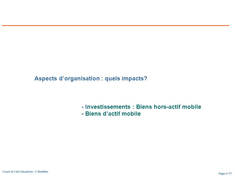 Page n° 77 Cours SI CdG Dauphine – C Bidallier Aspects dorganisation : quels impacts.