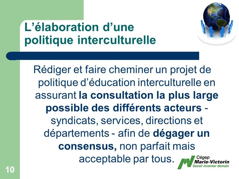 Rédiger et faire cheminer un projet de politique déducation interculturelle en assurant la consultation la plus large possible des différents acteurs - syndicats, services, directions et départements - afin de dégager un consensus, non parfait mais acceptable par tous.