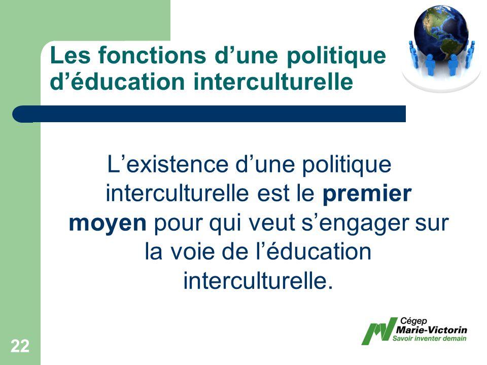 Lexistence dune politique interculturelle est le premier moyen pour qui veut sengager sur la voie de léducation interculturelle.