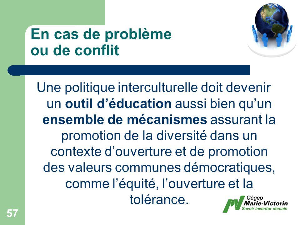 Une politique interculturelle doit devenir un outil déducation aussi bien quun ensemble de mécanismes assurant la promotion de la diversité dans un contexte douverture et de promotion des valeurs communes démocratiques, comme léquité, louverture et la tolérance.
