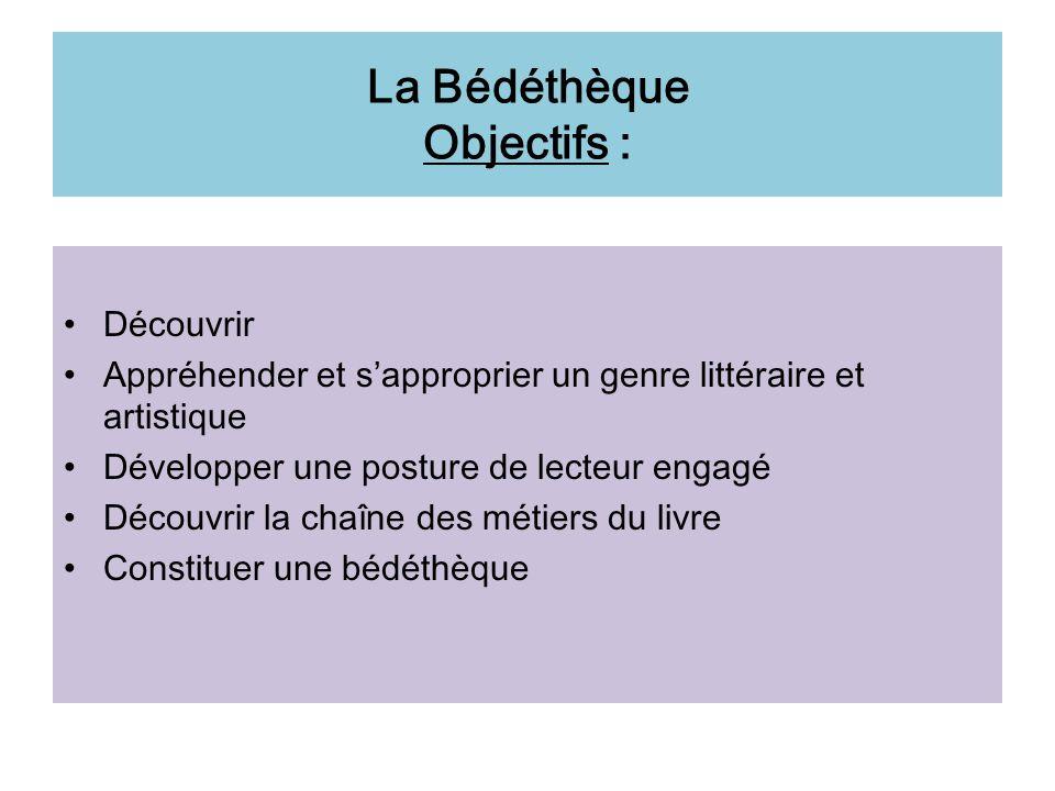 La Bédéthèque Objectifs : Découvrir Appréhender et sapproprier un genre littéraire et artistique Développer une posture de lecteur engagé Découvrir la