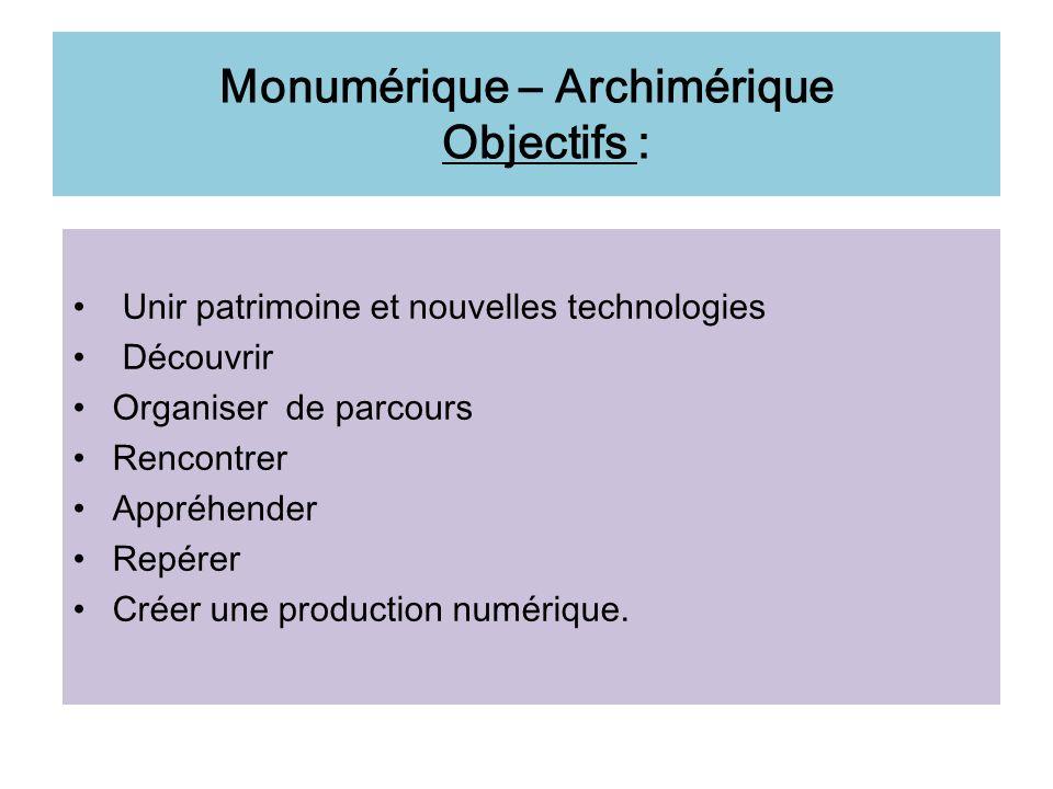 Monumérique – Archimérique Objectifs : Unir patrimoine et nouvelles technologies Découvrir Organiser de parcours Rencontrer Appréhender Repérer Créer