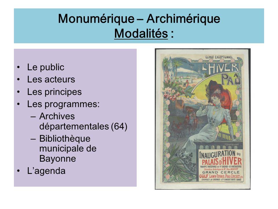Monumérique – Archimérique Modalités : Le public Les acteurs Les principes Les programmes: – Archives départementales (64) – Bibliothèque municipale d