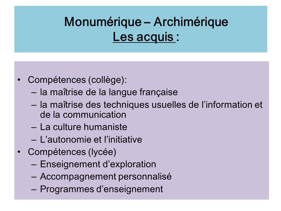 Monumérique – Archimérique Les acquis : Compétences (collège): – la maîtrise de la langue française – la maîtrise des techniques usuelles de linformat