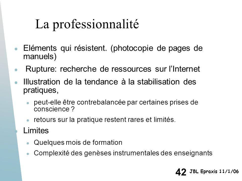 42 JBL Epraxis 11/1/06 La professionnalité Eléments qui résistent. (photocopie de pages de manuels) Rupture: recherche de ressources sur lInternet Ill