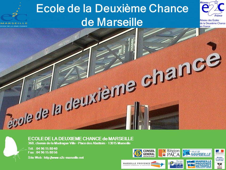 ECOLE DE LA DEUXIEME CHANCE de MARSEILLE Site Web : http://www.e2c-marseille.net ECOLE DE LA DEUXIEME CHANCE de MARSEILLE 360, chemin de la Madrague V