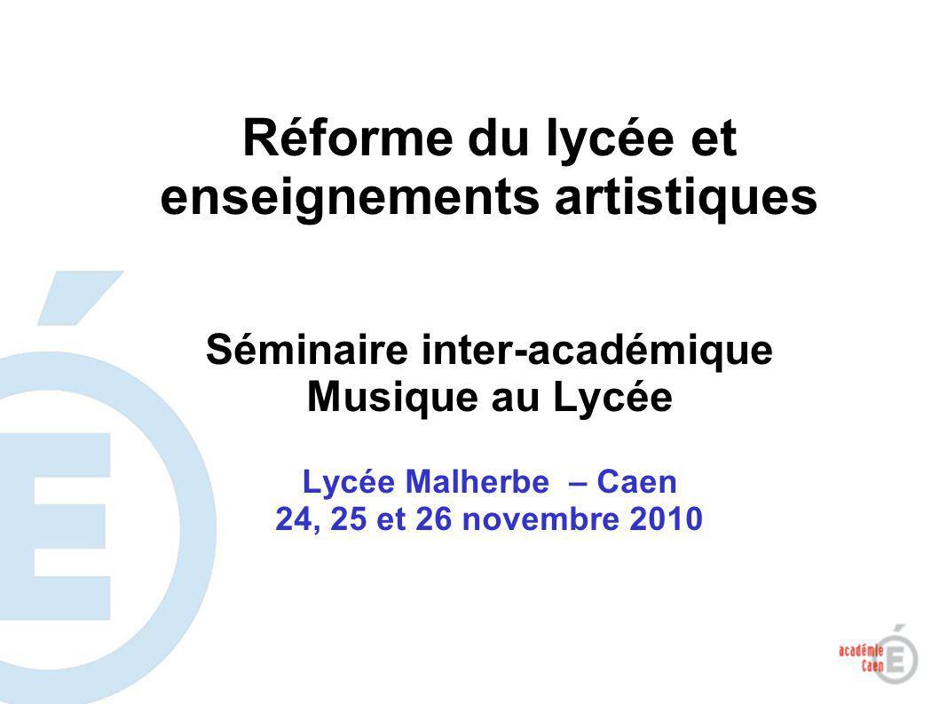 1 Réforme du lycée et enseignements artistiques Séminaire inter-académique Musique au Lycée Lycée Malherbe – Caen 24, 25 et 26 novembre 2010