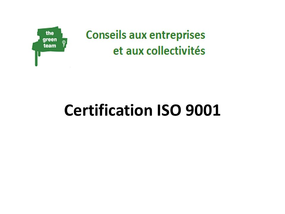 Les objectifs et avantages dune certification ISO 9001 Répondre à lévolution de la demande de garantie de qualité des consommateurs (acteurs) qui se manifeste de plus en plus fort Prendre conscience quà moyen terme les entreprises devront prouver quelles adhèrent à des normes de qualité reconnues.