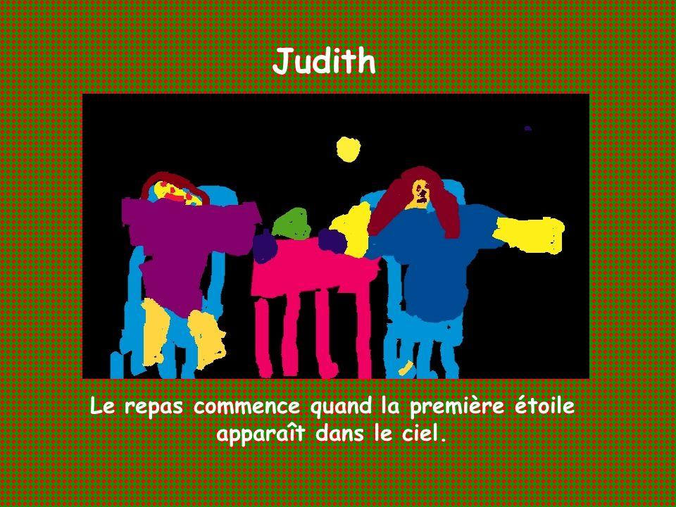 Judith Le repas commence quand la première étoile apparaît dans le ciel.