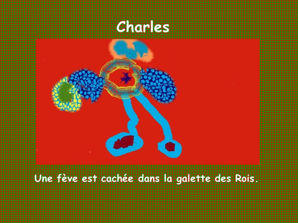 Charles Une fève est cachée dans la galette des Rois.