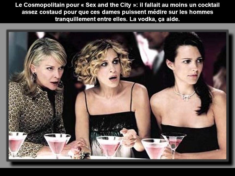 Le Cosmopolitain pour « Sex and the City »: il fallait au moins un cocktail assez costaud pour que ces dames puissent médire sur les hommes tranquillement entre elles.