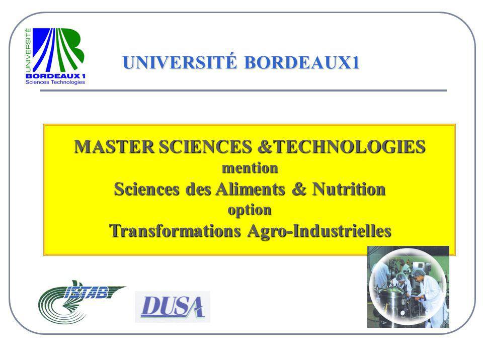 UNIVERSITÉ BORDEAUX1 MASTER SCIENCES &TECHNOLOGIES mention Sciences des Aliments & Nutrition option Transformations Agro-Industrielles