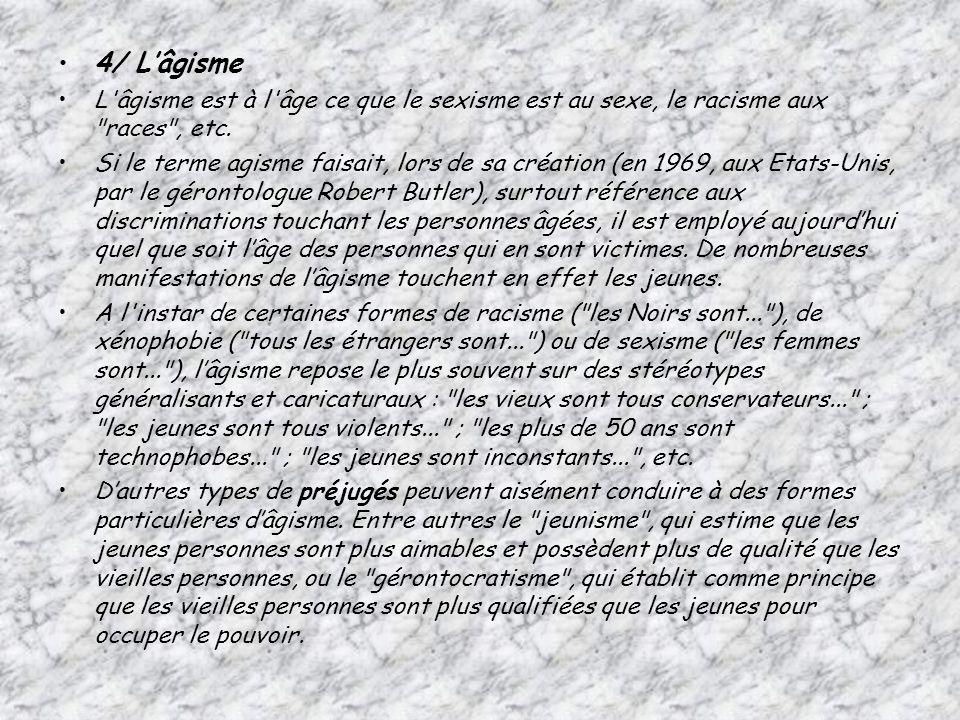 4/ Lâgisme L âgisme est à l âge ce que le sexisme est au sexe, le racisme aux races , etc.