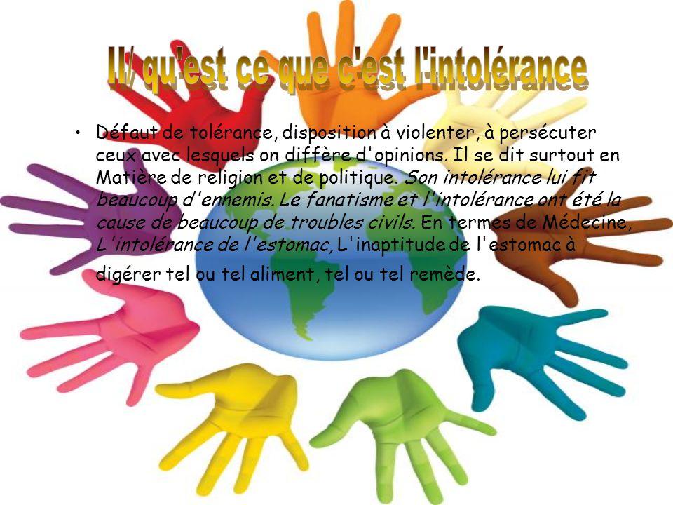 Défaut de tolérance, disposition à violenter, à persécuter ceux avec lesquels on diffère d opinions.