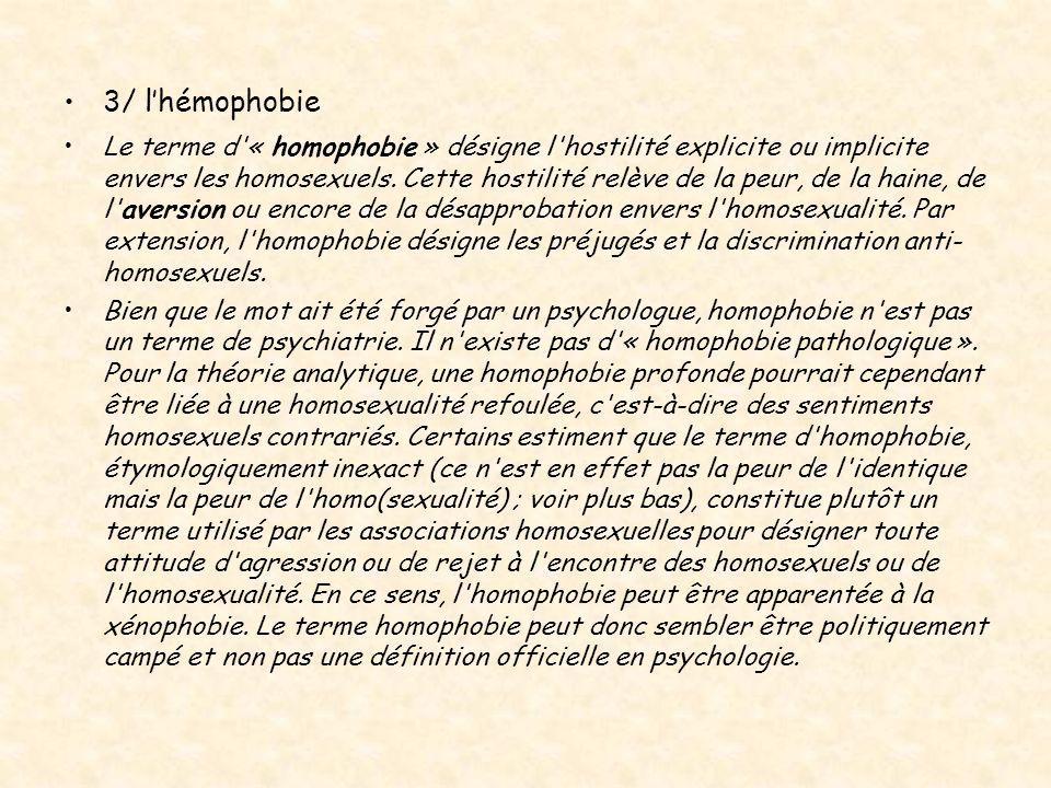 3/ lhémophobie Le terme d « homophobie » désigne l hostilité explicite ou implicite envers les homosexuels.
